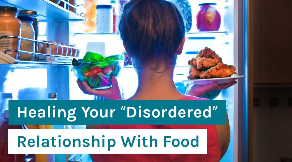 "Healing Your ""Disordered"" Relationship With Food"