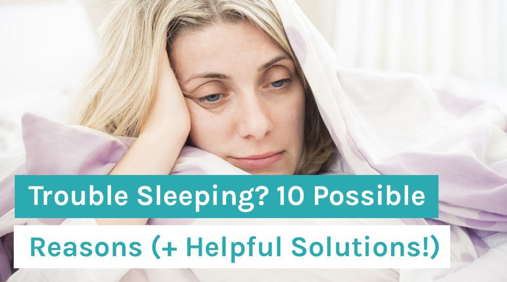 Trouble Sleeping_ 10 Possible Reasons (+ Helpful Solutions!)