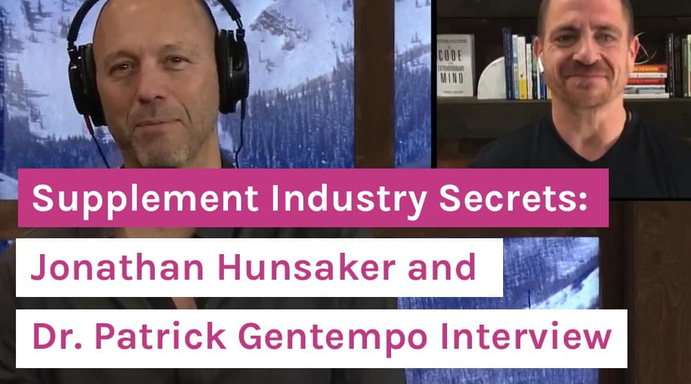 Supplement Industry Secrets_Jonathan Hunsaker Patrick Gentempo Interview
